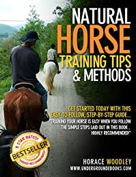 Natural Horse Training Tips & Methods; Horse Training Tips: Horse Training Method You Won't Find in Other Horse Training Books