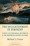Michael L. Frazer The Enlightenment of Sympathy: Justice and the Moral Sentiments in the Eighteenth Century and Today