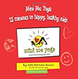 img - for Mini Me Yoga 15 minutes to happy, healthy kids: This book is designed to be a FUN practical tool in your daily life. In just 15 mins a day you can ... and the children in your care. (Volume 1) book / textbook / text book
