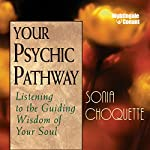 Your Psychic Pathway: Listening to the Guiding Wisdom of Your Soul | Sonia Choquette