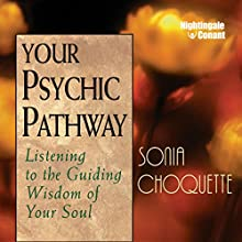 Your Psychic Pathway: Listening to the Guiding Wisdom of Your Soul Speech by Sonia Choquette Narrated by Sonia Choquette