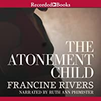 The Atonement Child (       UNABRIDGED) by Francine Rivers Narrated by Ruth Ann Phimister