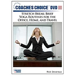 Stretch Break: Brief Yoga Routines for the Office, Home, and Travel