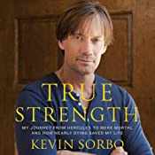 True Strength: My Journey from Hercules to Mere Mortal - and How Nearly Dying Saved My LIfe | [Kevin Sorbo]