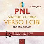 PNL. Vincere lo stress verso i cibi [PNL. Winning the Stress Against Food]: Tecnica guidata [Guided Skill] | Robert James