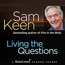 Living the Questions Lecture by Sam Keen Narrated by Sam Keen