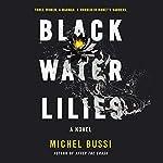 Black Water Lilies: A Novel | Michel Bussi