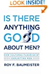 Is There Anything Good About Men?: Ho...