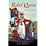 Rebel Queen: The Trial of Queen Carolineby Jane Robins
