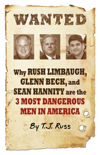 Wanted: Why Rush Limbaugh, Glenn Beck, and Sean Hannity are the Most Dangerous Men in America