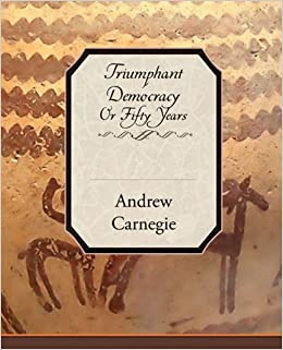 Triumphant Democracy Or Fifty Years: Amazon.co.uk: Andrew ...