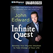 Infinite Quest: Develop Your Psychic Intuition to Take Charge of Your Life | [John Edward]