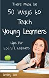 Fifty Ways to Teach Young Learners: Tips for ESL/EFL Teachers (English Edition)