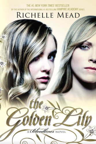 Richelle Mead - The Golden Lily: A Bloodlines Novel