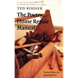 The Poetry Home Repair Manual: Practical Advice for Beginning Poets ~ Ted Kooser