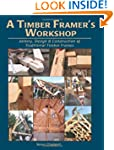 A Timber Framer's Workshop: Joinery,...