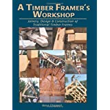 A Timber Framer's Workshop: Joinery & Design Essentials for Building Traditional Timber Framesby Steve K. Chappell
