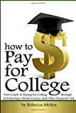 How to Pay for College: Your Guide to Paying for College through Scholarships, Student Loans, and Other Financial Aid