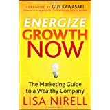 Energize Growth NOW: The Marketing Guide to a Wealthy Companyby Lisa Nirell