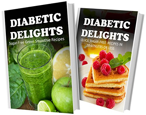 Sugar-Free Green Smoothie Recipes And Quick Sugar-Free Recipes In 10 Minutes Or Less: 2 Book Combo (Diabetic Delights) front-428536