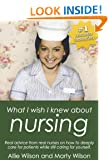 What I Wish I Knew about Nursing: Real Advice from Real Nurses on How To Deeply Care for Patients While Still Caring For Yourself