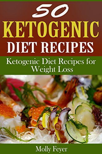 50 Ketogenic Diet Recipes: Ketogenic Diet Recipes for Weight Loss by Molly Feyer