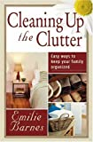 Cleaning up the Clutter: Easy Ways to Keep Your Family Organized (0736909796) by Barnes, Emilie