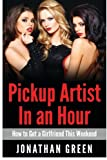 Pickup Artist in an Hour: How to Get a Girlfriend this Weekend