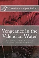 Vengeance in the Valencian Water: Desperation and distrust uncovered in Spain's harsh climate of change (Secrets of Spain Book 2) (English Edition)