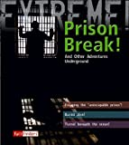 img - for Prison Break!: And Other Adventures Underground (Extreme!) book / textbook / text book