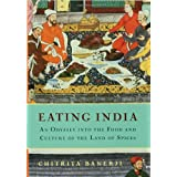 Eating India: An Odyssey into the Food and Culture of the Land of Spices ~ Chitrita Banerji