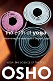 The Path of Yoga: Discovering the Essence and Origin of Yoga (OSHO Classics)