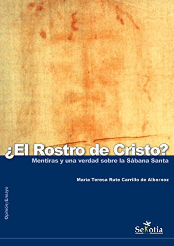 ¿El rostro de Cristo?: Mentiras y una verdad sobre la Sábana Santa