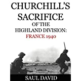 Churchill's Sacrifice of the Highland Division: France 1940by Saul David