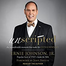 Unscripted: The Unpredictable Moments That Make Life Extraordinary Audiobook by Ernie Johnson, John Smoltz Narrated by Ernie Johnson