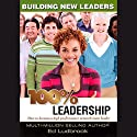 100% Leadership: Building New Leaders Audiobook by Ed Ludbrook Narrated by Ed Ludbrook