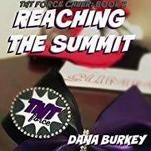 Reaching the Summit: TNT Force Cheer, Book 2 Audiobook by Dana Burkey Narrated by Emily Holz
