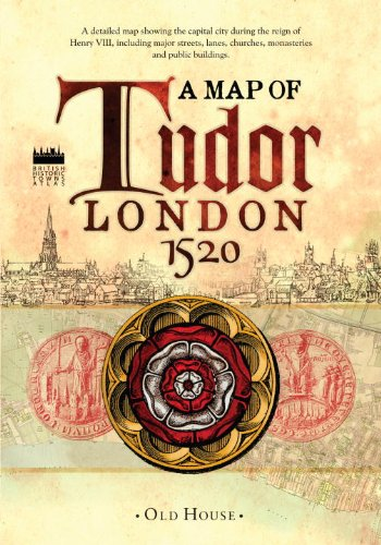 Historical Map of Tudor London, C.1520: A Detailed Street Map of... (Old House Projects)