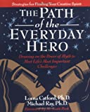 The Path of the Everyday Hero: Drawing on the Power of Myth to Meet Life's Most Important Challenges (0976220202) by Lorna Catford
