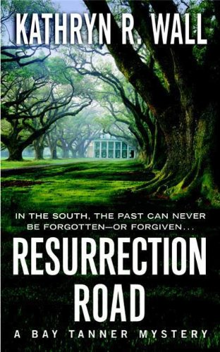 Kathryn R. Wall - Resurrection Road: A Bay Tanner Mystery (Bay Tanner Mysteries)
