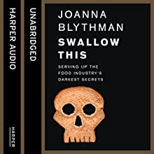 Swallow This: Serving Up the Food Industry's Darkest Secrets (       UNABRIDGED) by Joanna Blythman Narrated by Jessica Ball