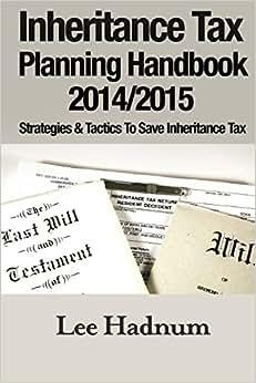 Inheritance Tax Planning Handbook 2014/2015: Strategies & Tactics To Save Inheritance Tax