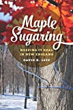 David K. Leff Maple Sugaring: Keeping It Real in New England (Garnet Books)
