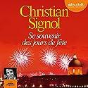 Se souvenir des jours de fête | Livre audio Auteur(s) : Christian Signol Narrateur(s) : Aurélien Ringelheim