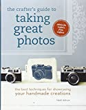 The Crafter's Guide to Taking Great Photos: The Best Techniques for Showcasing Your Handmade Creations