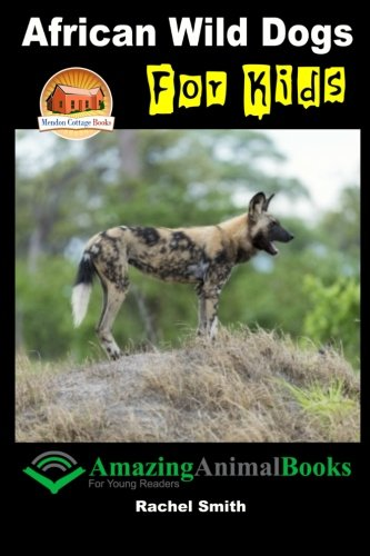 African Wild Dogs For Kids Book