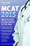 img - for MCAT 2015: What the Test Change Means for You Now (Kaplan Test Prep) book / textbook / text book