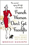 Mireille Guiliano French Women Don't Get Facelifts: Aging with Attitude