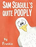 img - for Sam Seagull's Quite Pooply: A story about a very poopy seagull from San Diego by Frank McKenna (2015-03-01) book / textbook / text book