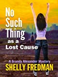 No Such Thing As a Lost Cause...A Brandy Alexander Mystery (No Such Thing As...A Brandy Alexander Mystery)